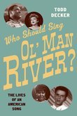 Who Should Sing Ol Man River?: The Lives of an American Song
