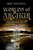Worlds of Arthur: Facts and Fictions of the Dark Ages