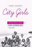 City Girls: The Nisei Social World in Los Angeles, 1920-1950