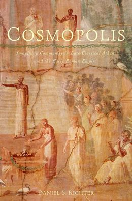 Cosmopolis: Imagining Community in Late Classical Athens and the Early Roman Empire