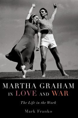 Martha Graham in Love and War: The Life in the Work