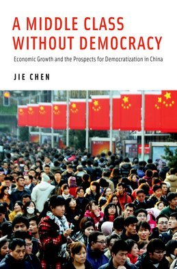 A Middle Class Without Democracy: Economic Growth and the Prospects for Democratization in China