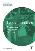 La vida política. Argentina (1880-1930)