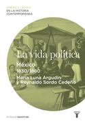La vida política. México (1830-1880)