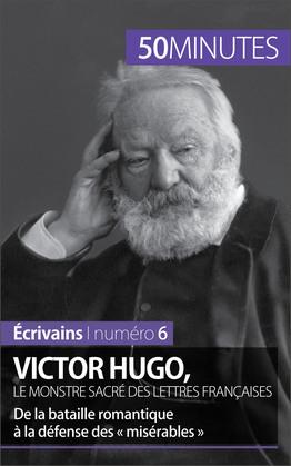 Victor Hugo, le monstre sacré des lettres françaises