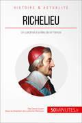 Richelieu, l'éminence rouge de Louis XIII