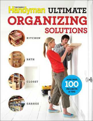 Family Handyman Ultimate Organizing Solutions