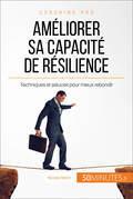 Comment améliorer sa capacité de résilience ?