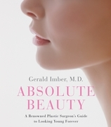 Absolute Beauty: A Renowned Plastic Surgeon's Guide to Looking Young Forever