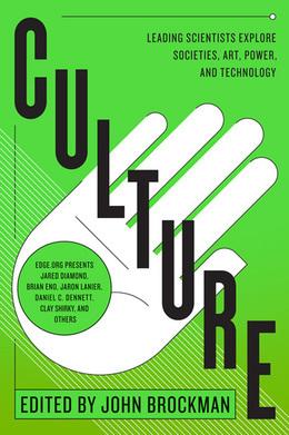 Culture: Leading Scientists Explore Civilizations, Art, Networks, Reputation, and the Online Revolution