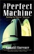 The Perfect Machine: Building the Palomar Telescope