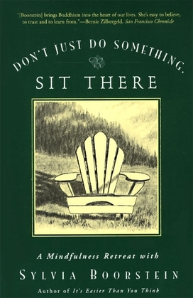 Don't Just Do Something, Sit There: A Mindfulness Retreat with Sylvia Boorstein