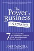The Power of Business en Espanol: Seven Easy Ways to Understand Hispanic U