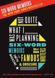 Not Quite What I Was Planning: And Other Six-Word Memoirs by Writers Ob