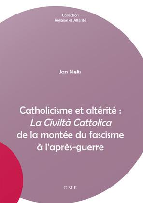 """Catholicisme et altérité : """"La Civiltà Cattolica"""" de la montée du fascisme à l'après-guerre"""