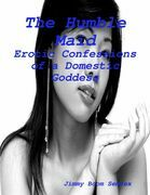 The Humble Maid - Erotic Confessions of a Domestic Goddess