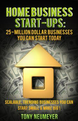 Home Business Start-Ups: 25 - Million Dollar Businesses You Can Start Today: Scalable, Trending Businesses You Can Start Small & Make BIG!
