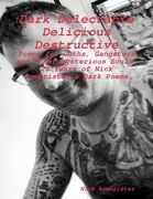"""Dark Delectable Delicious Destructive - Poems for Goths, Gangsters and Other Mysterious Souls"": ""20 Years of Nick Armbrister's Dark Poems"""