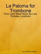 La Paloma for Trombone - Pure Lead Sheet Music By Lars Christian Lundholm
