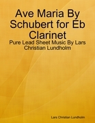 Ave Maria By Schubert for Eb Clarinet - Pure Lead Sheet Music By Lars Christian Lundholm