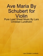 Ave Maria By Schubert for Violin - Pure Lead Sheet Music By Lars Christian Lundholm