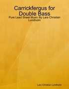 Carrickfergus for Double Bass - Pure Lead Sheet Music By Lars Christian Lundholm
