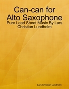 Can-can for Alto Saxophone - Pure Lead Sheet Music By Lars Christian Lundholm