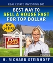 Real Estate Investing 101: Best Way to Sell a House Fast for Top Dollar, Top 14 Tips