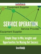 Service Operation - Simple Steps to Win, Insights and Opportunities for Maxing Out Success