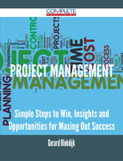 Project Management - Simple Steps to Win, Insights and Opportunities for Maxing Out Success