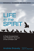 Life in the Spirit: A Post-Constantinian and Trinitarian Account of the Christian Life