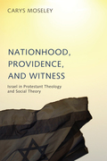 Nationhood, Providence, and Witness: Israel in Protestant Theology and Social Theory