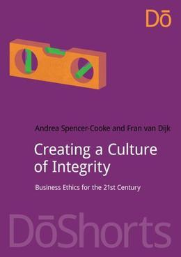 Creating a Culture of Integrity: Business Ethics for the 21st Century