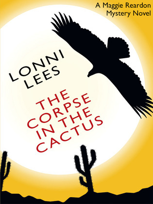 The Corpse in the Cactus: A Maggie Reardon Mystery