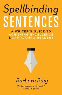 Spellbinding Sentences: A Writer's Guide to Achieving Excellence and Captivating Readers