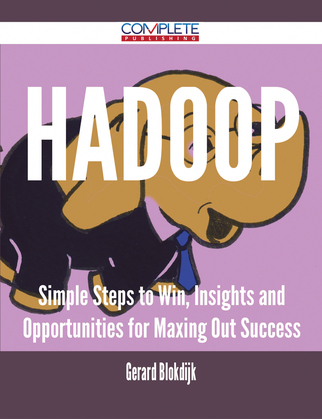 Hadoop - Simple Steps to Win, Insights and Opportunities for Maxing Out Success