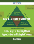 Organizational Development - Simple Steps to Win, Insights and Opportunities for Maxing Out Success