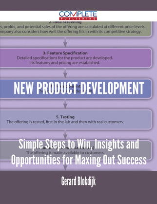 New Product Development - Simple Steps to Win, Insights and Opportunities for Maxing Out Success