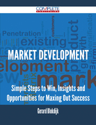 Market Development - Simple Steps to Win, Insights and Opportunities for Maxing Out Success