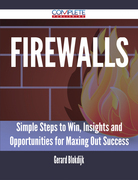 Firewalls - Simple Steps to Win, Insights and Opportunities for Maxing Out Success