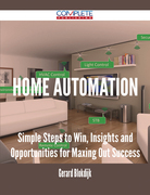 Home Automation - Simple Steps to Win, Insights and Opportunities for Maxing Out Success
