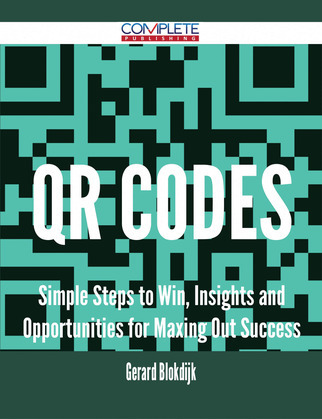 Qr Codes - Simple Steps to Win, Insights and Opportunities for Maxing Out Success