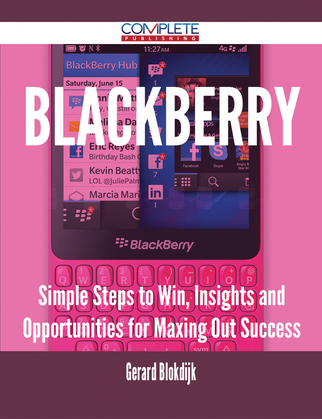 Blackberry - Simple Steps to Win, Insights and Opportunities for Maxing Out Success