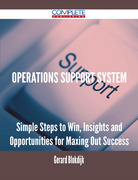 Operations Support System - Simple Steps to Win, Insights and Opportunities for Maxing Out Success