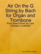 Air On the G String by Bach for Organ and Trombone - Pure Sheet Music By Lars Christian Lundholm