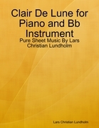 Clair De Lune for Piano and Bb Instrument - Pure Sheet Music By Lars Christian Lundholm