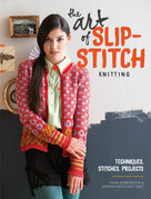 The Art of Slip-Stitch Knitting: Techniques, Stitches, Projects