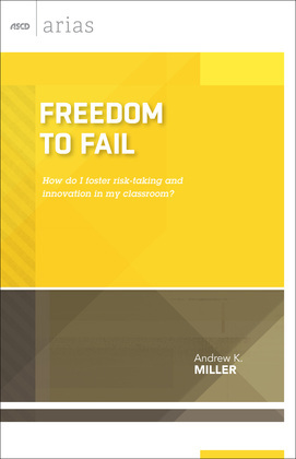 Freedom to Fail: How do I foster risk-taking and innovation in my classroom? (ASCD Arias)