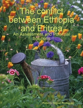The Conflict Between Ethiopia and Eritrea - an Assessment and Potential Solutions