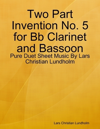 Two Part Invention No. 5 for Bb Clarinet and Bassoon - Pure Duet Sheet Music By Lars Christian Lundholm